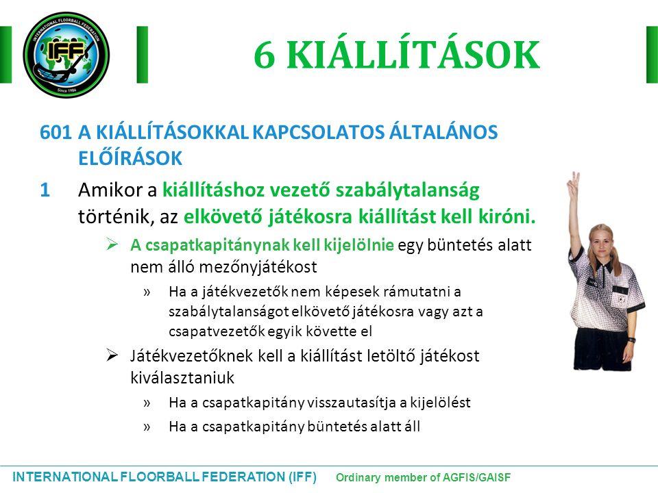INTERNATIONAL FLOORBALL FEDERATION (IFF) Ordinary member of AGFIS/GAISF 6 KIÁLLÍTÁSOK 601 A KIÁLLÍTÁSOKKAL KAPCSOLATOS ÁLTALÁNOS ELŐÍRÁSOK 1Amikor a k
