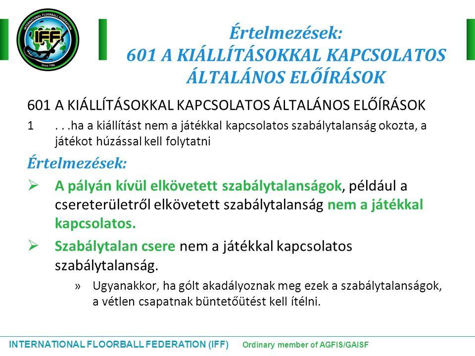 INTERNATIONAL FLOORBALL FEDERATION (IFF) Ordinary member of AGFIS/GAISF Értelmezések: 601 A KIÁLLÍTÁSOKKAL KAPCSOLATOS ÁLTALÁNOS ELŐÍRÁSOK 601 A KIÁLL