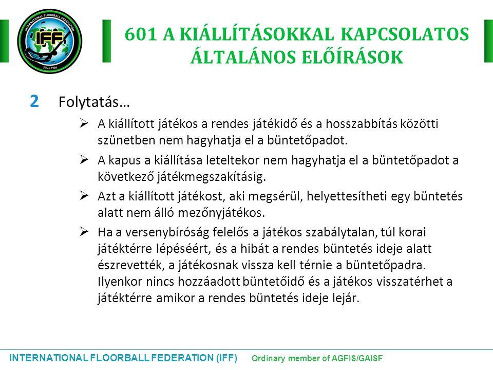 INTERNATIONAL FLOORBALL FEDERATION (IFF) Ordinary member of AGFIS/GAISF 601 A KIÁLLÍTÁSOKKAL KAPCSOLATOS ÁLTALÁNOS ELŐÍRÁSOK 2 Folytatás…  A kiállíto