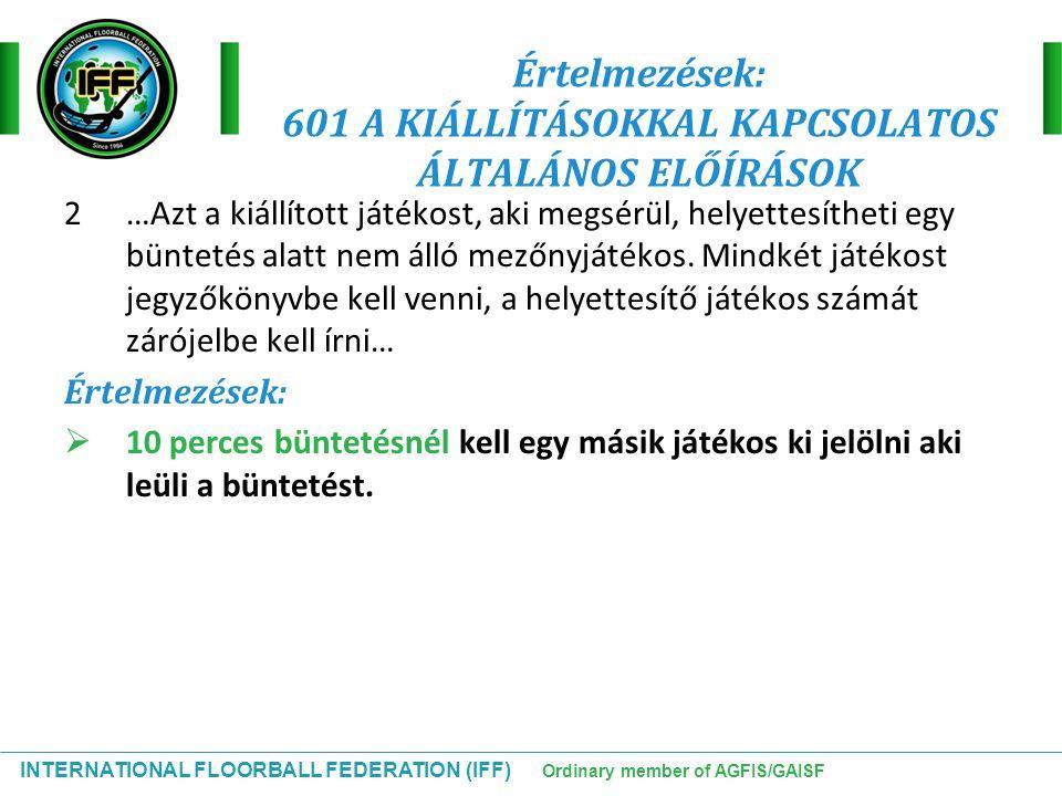 INTERNATIONAL FLOORBALL FEDERATION (IFF) Ordinary member of AGFIS/GAISF Értelmezések: 601 A KIÁLLÍTÁSOKKAL KAPCSOLATOS ÁLTALÁNOS ELŐÍRÁSOK 2…Azt a kiá