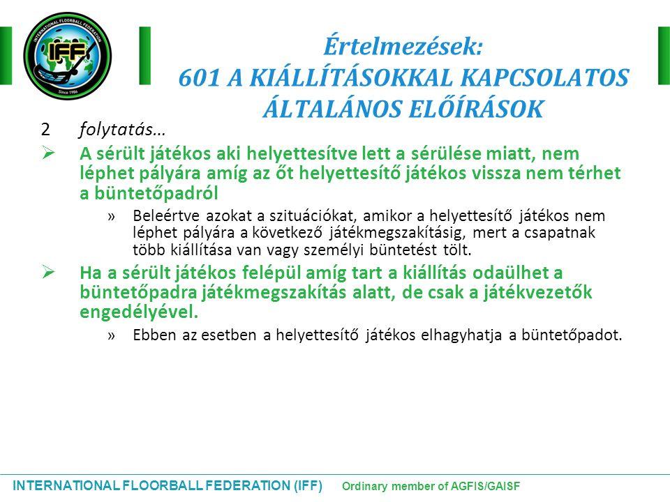 INTERNATIONAL FLOORBALL FEDERATION (IFF) Ordinary member of AGFIS/GAISF Értelmezések: 601 A KIÁLLÍTÁSOKKAL KAPCSOLATOS ÁLTALÁNOS ELŐÍRÁSOK 2folytatás…