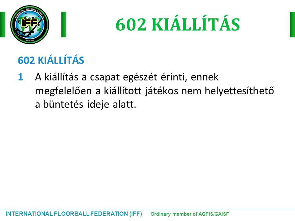 INTERNATIONAL FLOORBALL FEDERATION (IFF) Ordinary member of AGFIS/GAISF 602 KIÁLLÍTÁS 1A kiállítás a csapat egészét érinti, ennek megfelelően a kiállí
