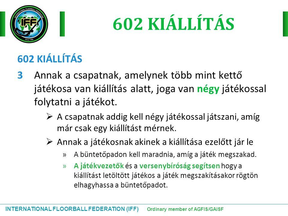 INTERNATIONAL FLOORBALL FEDERATION (IFF) Ordinary member of AGFIS/GAISF 602 KIÁLLÍTÁS 3Annak a csapatnak, amelynek több mint kettő játékosa van kiállí