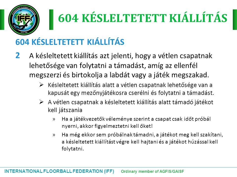 INTERNATIONAL FLOORBALL FEDERATION (IFF) Ordinary member of AGFIS/GAISF 604 KÉSLELTETETT KIÁLLÍTÁS 2 A késleltetett kiállítás azt jelenti, hogy a vétl