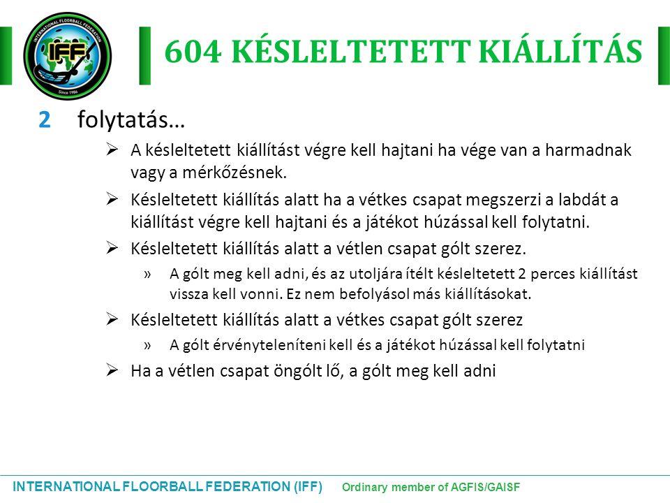 INTERNATIONAL FLOORBALL FEDERATION (IFF) Ordinary member of AGFIS/GAISF 604 KÉSLELTETETT KIÁLLÍTÁS 2folytatás…  A késleltetett kiállítást végre kell