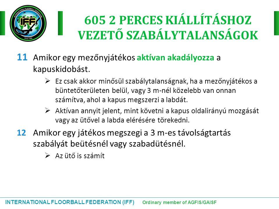 INTERNATIONAL FLOORBALL FEDERATION (IFF) Ordinary member of AGFIS/GAISF 605 2 PERCES KIÁLLÍTÁSHOZ VEZETŐ SZABÁLYTALANSÁGOK 11 Amikor egy mezőnyjátékos