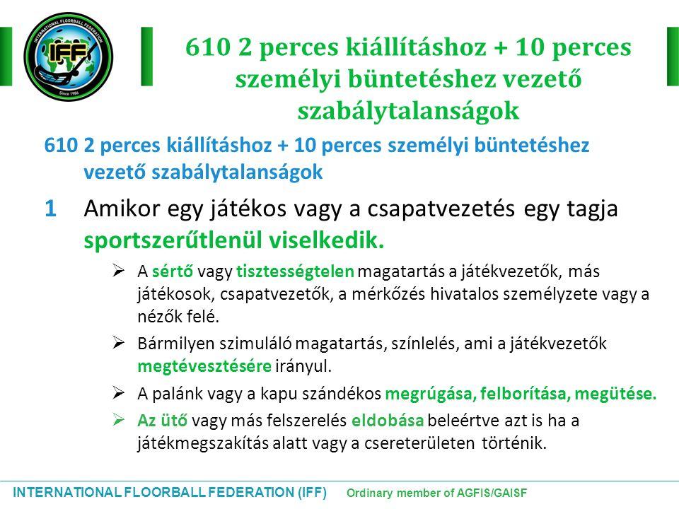 INTERNATIONAL FLOORBALL FEDERATION (IFF) Ordinary member of AGFIS/GAISF 610 2 perces kiállításhoz + 10 perces személyi büntetéshez vezető szabálytalan