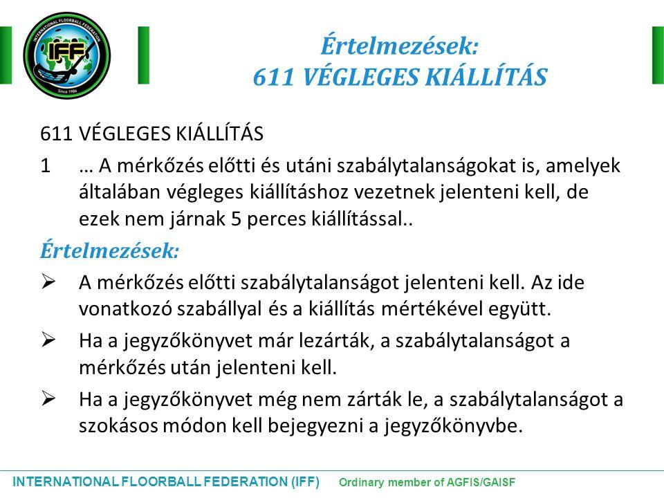 INTERNATIONAL FLOORBALL FEDERATION (IFF) Ordinary member of AGFIS/GAISF Értelmezések: 611 VÉGLEGES KIÁLLÍTÁS 611 VÉGLEGES KIÁLLÍTÁS 1 … A mérkőzés elő