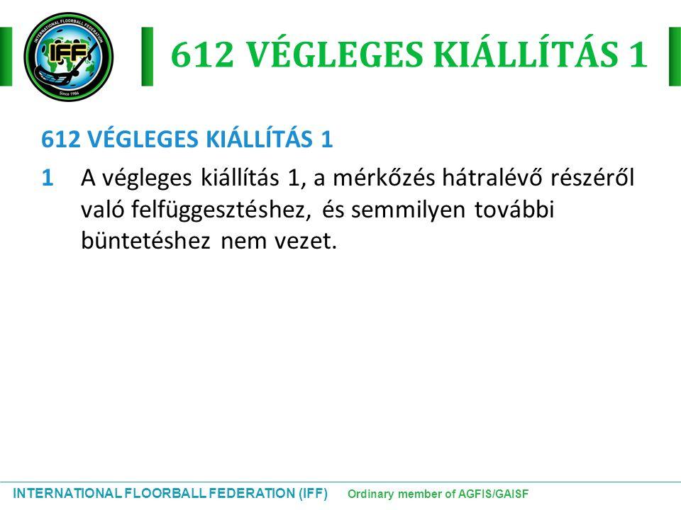 INTERNATIONAL FLOORBALL FEDERATION (IFF) Ordinary member of AGFIS/GAISF 612 VÉGLEGES KIÁLLÍTÁS 1 1A végleges kiállítás 1, a mérkőzés hátralévő részérő