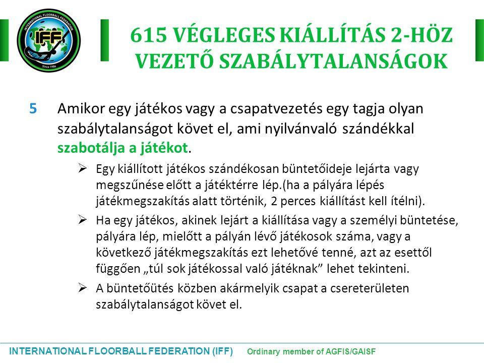 INTERNATIONAL FLOORBALL FEDERATION (IFF) Ordinary member of AGFIS/GAISF 615 VÉGLEGES KIÁLLÍTÁS 2-HÖZ VEZETŐ SZABÁLYTALANSÁGOK 5Amikor egy játékos vagy