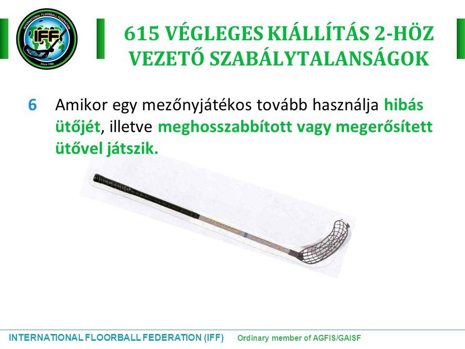 INTERNATIONAL FLOORBALL FEDERATION (IFF) Ordinary member of AGFIS/GAISF 615 VÉGLEGES KIÁLLÍTÁS 2-HÖZ VEZETŐ SZABÁLYTALANSÁGOK 6Amikor egy mezőnyjátéko