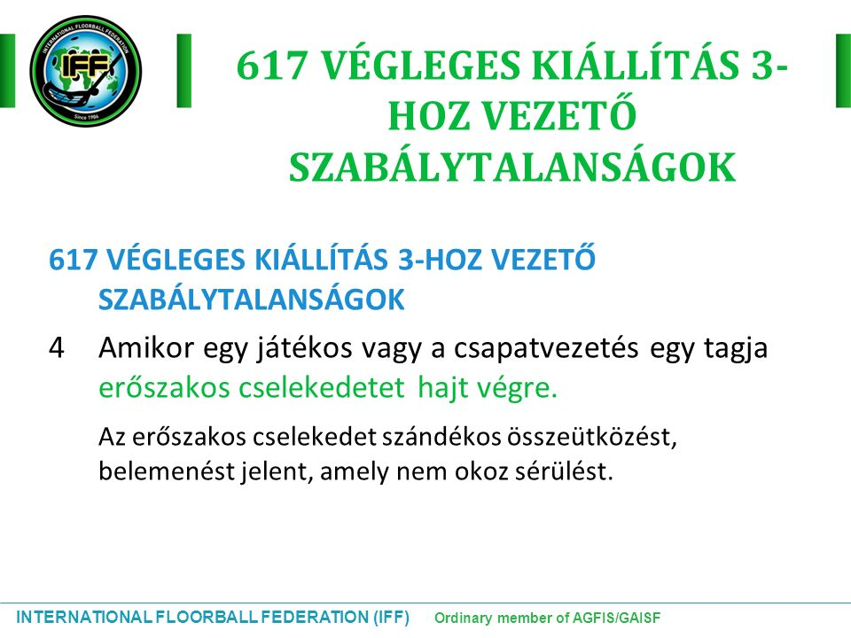 INTERNATIONAL FLOORBALL FEDERATION (IFF) Ordinary member of AGFIS/GAISF 617 VÉGLEGES KIÁLLÍTÁS 3- HOZ VEZETŐ SZABÁLYTALANSÁGOK 4Amikor egy játékos vag
