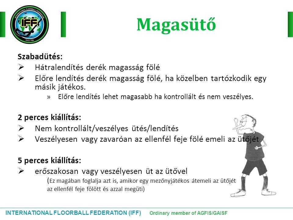 INTERNATIONAL FLOORBALL FEDERATION (IFF) Ordinary member of AGFIS/GAISF Magasütő Szabadütés:  Hátralendítés derék magasság fölé  Előre lendítés deré