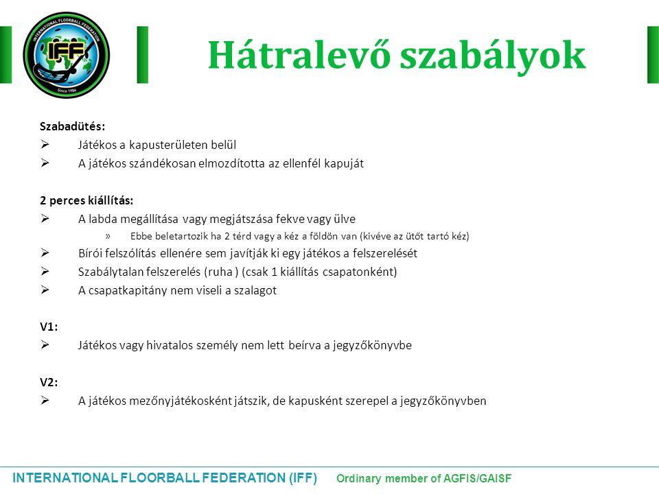 INTERNATIONAL FLOORBALL FEDERATION (IFF) Ordinary member of AGFIS/GAISF Hátralevő szabályok Szabadütés:  Játékos a kapusterületen belül  A játékos s