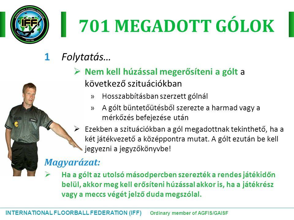 INTERNATIONAL FLOORBALL FEDERATION (IFF) Ordinary member of AGFIS/GAISF 701 MEGADOTT GÓLOK 1Folytatás…  Nem kell húzással megerősíteni a gólt a követ
