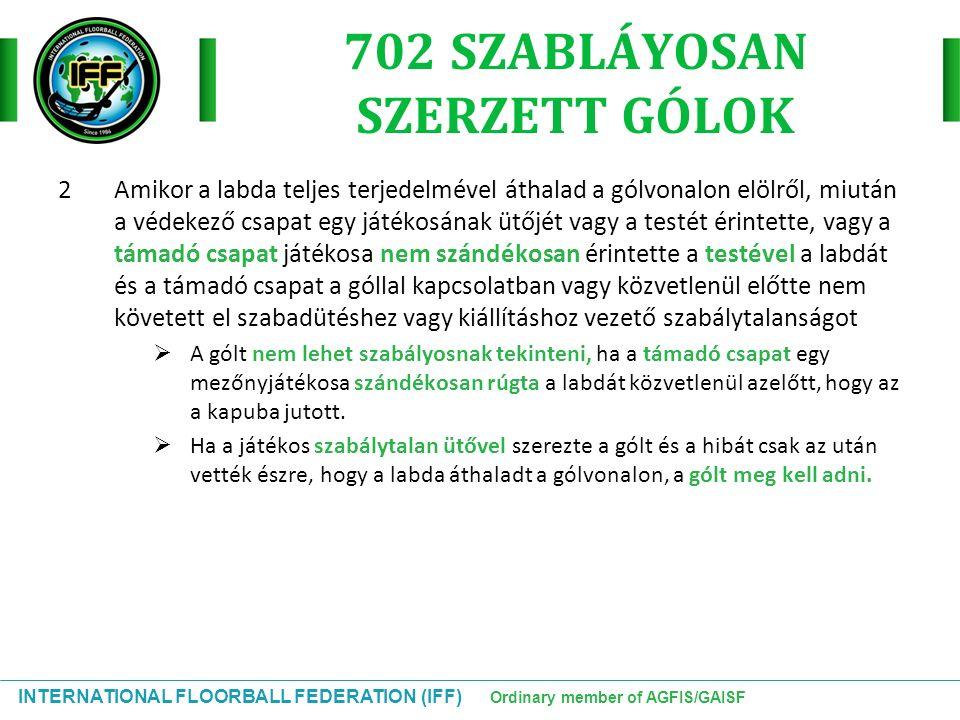 INTERNATIONAL FLOORBALL FEDERATION (IFF) Ordinary member of AGFIS/GAISF 702 SZABLÁYOSAN SZERZETT GÓLOK 2Amikor a labda teljes terjedelmével áthalad a