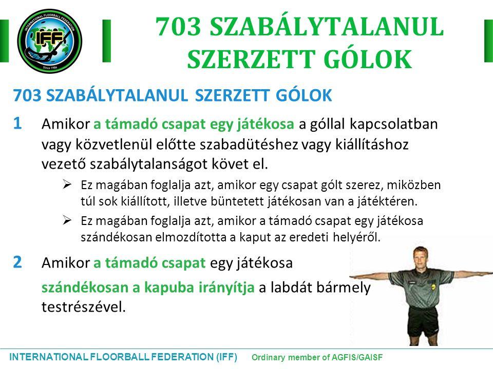 INTERNATIONAL FLOORBALL FEDERATION (IFF) Ordinary member of AGFIS/GAISF 703 SZABÁLYTALANUL SZERZETT GÓLOK 1 Amikor a támadó csapat egy játékosa a góll