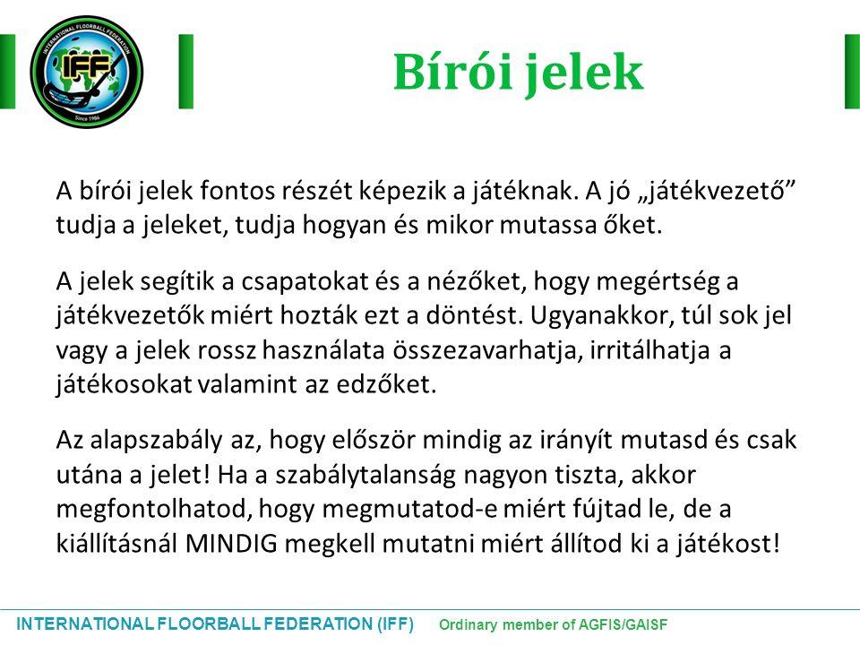 """INTERNATIONAL FLOORBALL FEDERATION (IFF) Ordinary member of AGFIS/GAISF A bírói jelek fontos részét képezik a játéknak. A jó """"játékvezető"""" tudja a jel"""