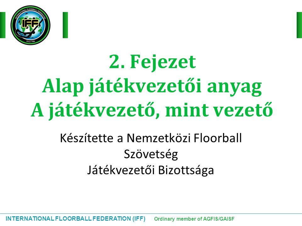 INTERNATIONAL FLOORBALL FEDERATION (IFF) Ordinary member of AGFIS/GAISF Test használata Nincs szabálytalanság:  Váll a vállal ütközés, mialatt kontrollálja/megszerzi a labdát szabadütés:  Lökés úgy, hogy nincs ott a labda  Lökés kivéve vállal »kézzel, csípővel, alulról vagy hátulról 2 perces kiállítás:  Palánk- vagy kapu mellett szándékosan löki ellenfelét  Kigáncsolja vagy ütközik ellenfelével 5 perces kiállítás:  Amikor egy játékos ütőjével megakasztja az ellenfél játékosát.