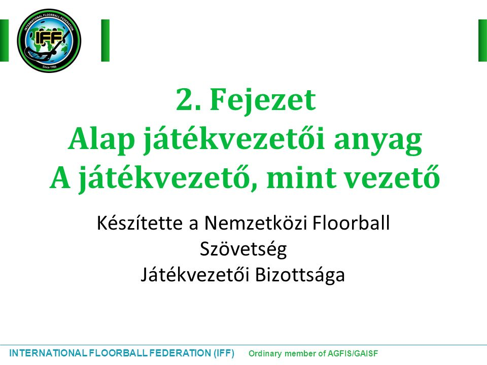 INTERNATIONAL FLOORBALL FEDERATION (IFF) Ordinary member of AGFIS/GAISF Szabadütéshez (5.