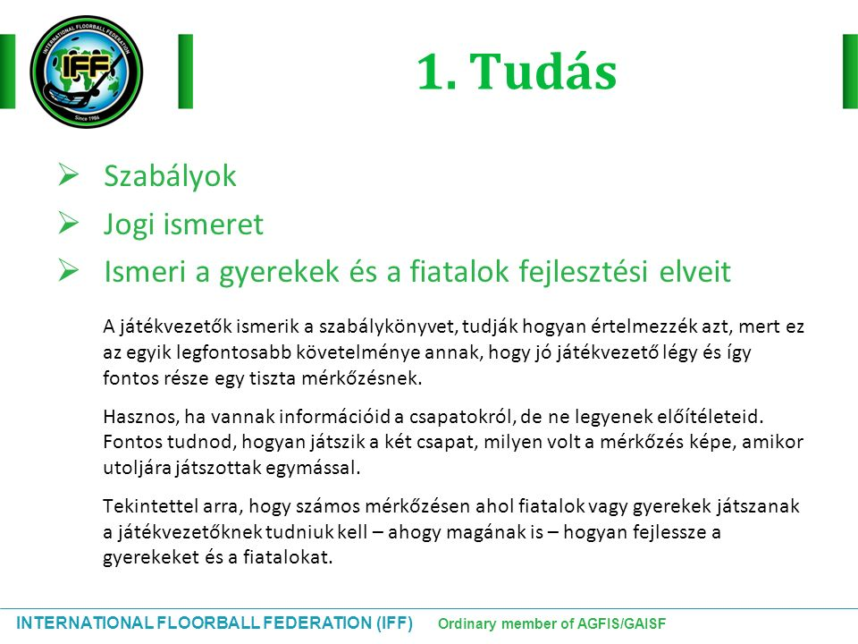INTERNATIONAL FLOORBALL FEDERATION (IFF) Ordinary member of AGFIS/GAISF 301 JÁTÉKOSOK 2 Játék közben csapatonként legfeljebb 6 játékos, beleértve az egy kapust, vagy 6 mezőnyjátékos tartózkodhat a játéktéren egyidejűleg.