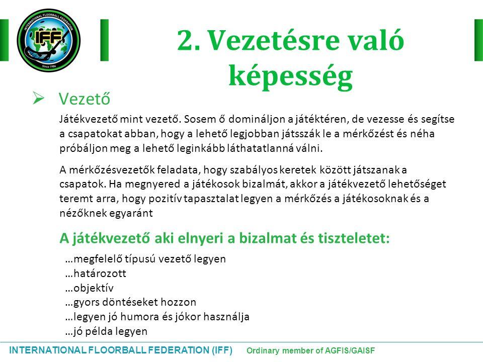 INTERNATIONAL FLOORBALL FEDERATION (IFF) Ordinary member of AGFIS/GAISF Hogyan kell viselkedni a versenybírósággal 2 1 3456 654321 D1D2