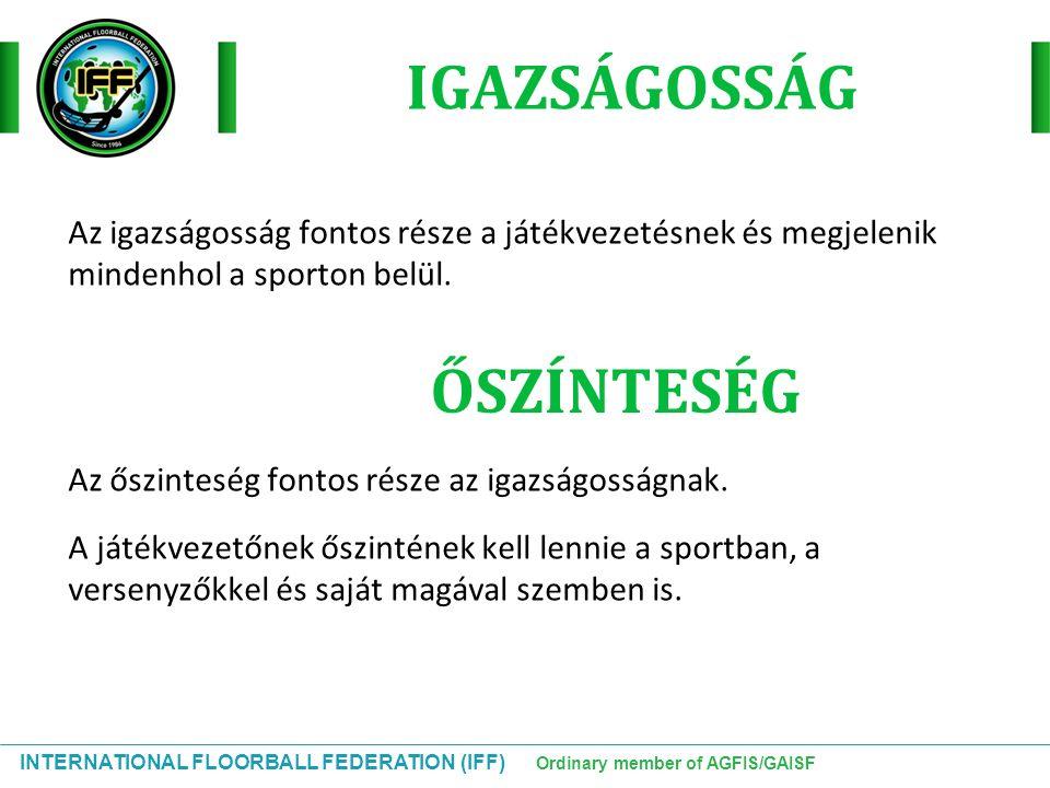 INTERNATIONAL FLOORBALL FEDERATION (IFF) Ordinary member of AGFIS/GAISF Az igazságosság fontos része a játékvezetésnek és megjelenik mindenhol a sport