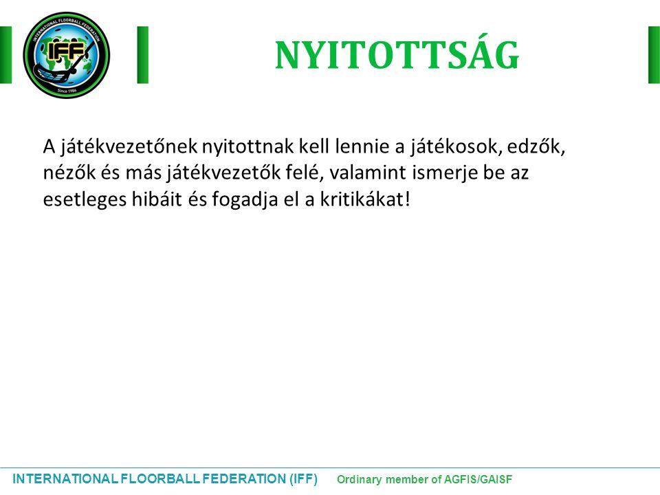 INTERNATIONAL FLOORBALL FEDERATION (IFF) Ordinary member of AGFIS/GAISF A játékvezetőnek nyitottnak kell lennie a játékosok, edzők, nézők és más játék