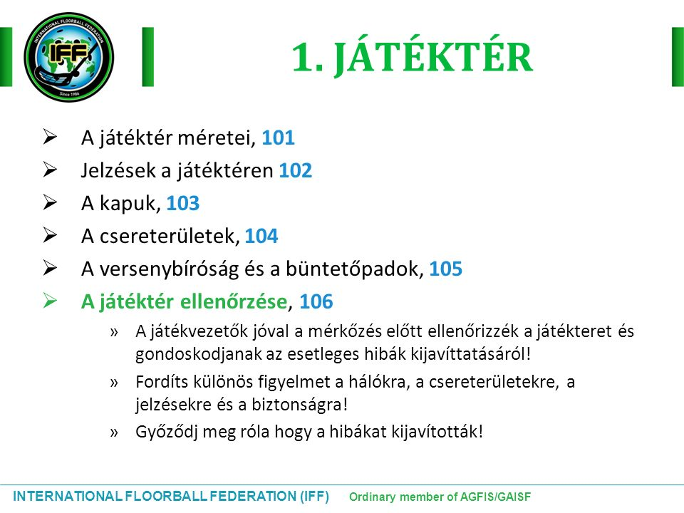 INTERNATIONAL FLOORBALL FEDERATION (IFF) Ordinary member of AGFIS/GAISF 1.