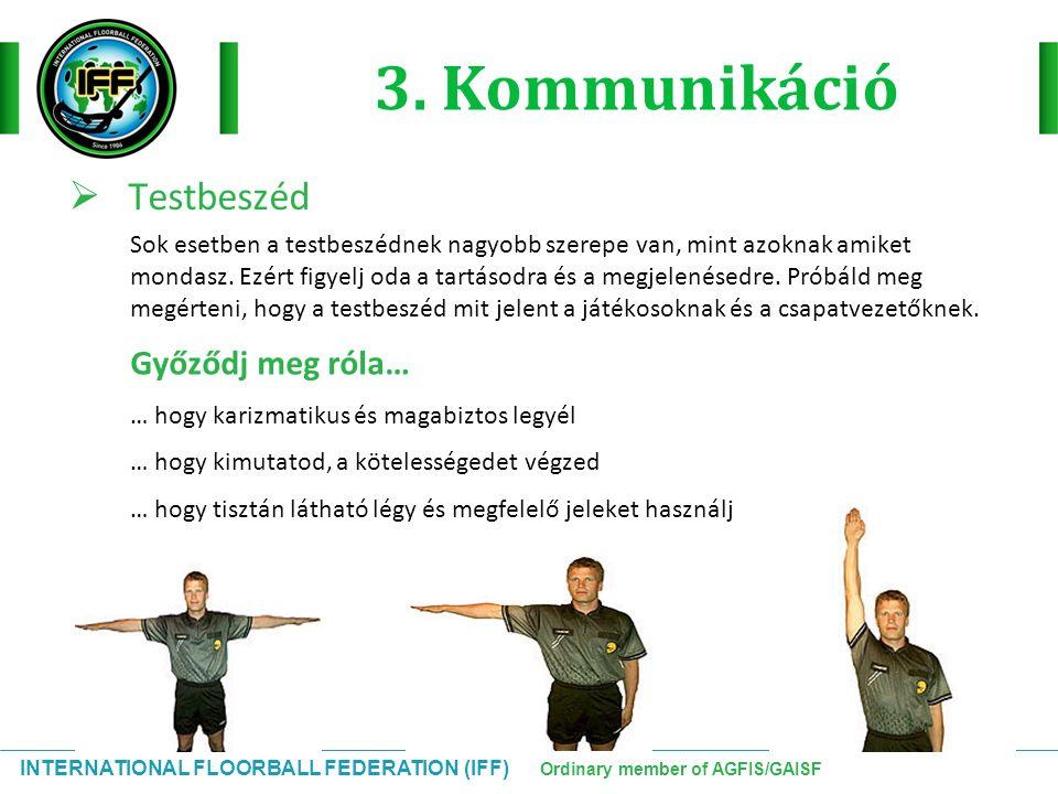 INTERNATIONAL FLOORBALL FEDERATION (IFF) Ordinary member of AGFIS/GAISF Távolság Szabadütés:  A játékos nem tartja be a 3 méteres távolságot (ütő is számít) a húzásnál.