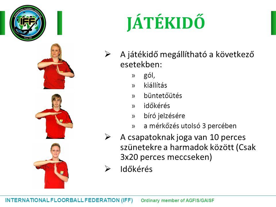INTERNATIONAL FLOORBALL FEDERATION (IFF) Ordinary member of AGFIS/GAISF JÁTÉKIDŐ  A játékidő megállítható a következő esetekben: » gól, » kiállítás »