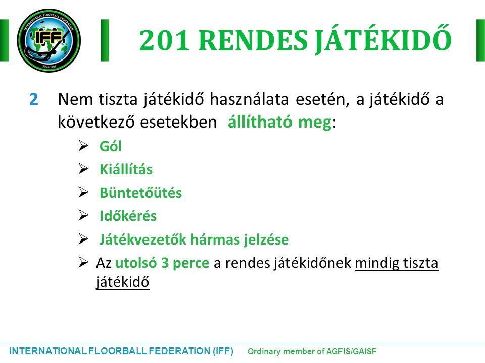 INTERNATIONAL FLOORBALL FEDERATION (IFF) Ordinary member of AGFIS/GAISF 201 RENDES JÁTÉKIDŐ 2Nem tiszta játékidő használata esetén, a játékidő a követ
