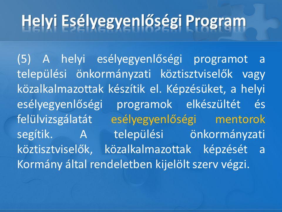 (5) A helyi esélyegyenlőségi programot a települési önkormányzati köztisztviselők vagy közalkalmazottak készítik el.