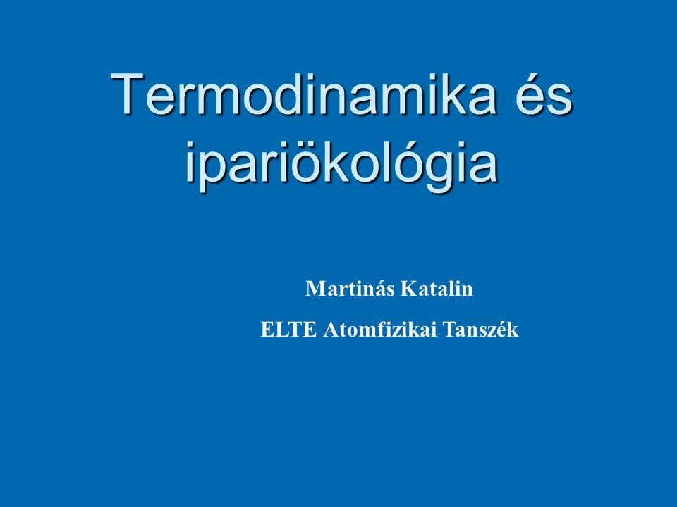 Termodinamika és ipariökológia Martinás Katalin ELTE Atomfizikai Tanszék