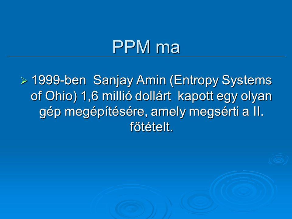 Perpetuum mobile  Az I. és a II. főtételt együttesen a PPM lehetetlenségének elve  Francia Akadémia fogalmazta meg 1775- ben,  Az USA-ban 1850 és 2