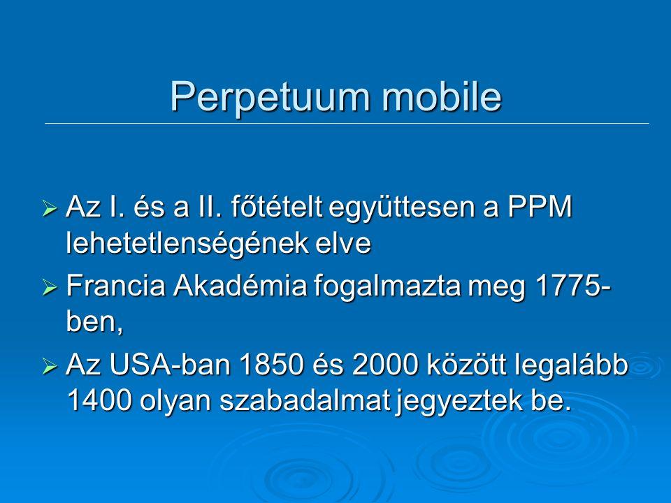 Termodinamika Történet  1588 Galilei hőmérő  1742 Celsius skála  1760 Kalorimetria – Joseph Black  1775 Francia Akadémia – A PPM lehetetlensége 