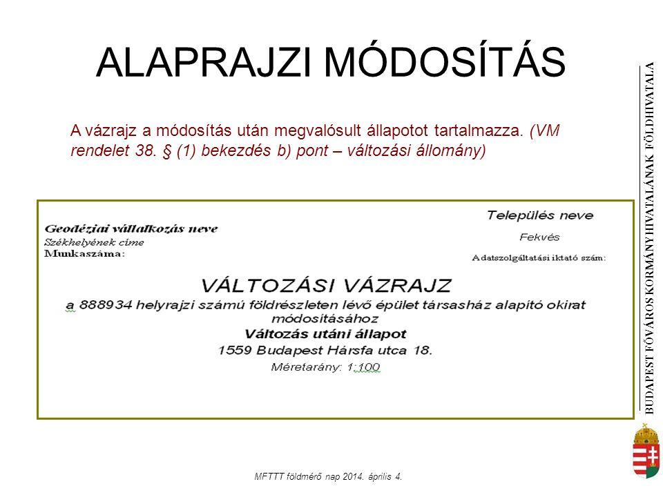 BUDAPEST FŐVÁROS KORMÁNYHIVATALÁNAK FÖLDHIVATAL A MFTTT földmérő nap 2014. április 4. ALAPRAJZI MÓDOSÍTÁS A vázrajz a módosítás után megvalósult állap