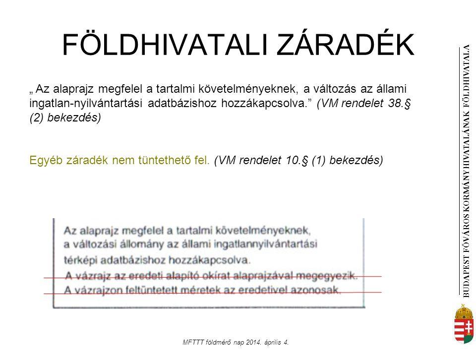 """BUDAPEST FŐVÁROS KORMÁNYHIVATALÁNAK FÖLDHIVATAL A MFTTT földmérő nap 2014. április 4. FÖLDHIVATALI ZÁRADÉK """" Az alaprajz megfelel a tartalmi követelmé"""