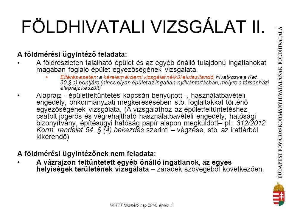 BUDAPEST FŐVÁROS KORMÁNYHIVATALÁNAK FÖLDHIVATAL A MFTTT földmérő nap 2014. április 4. FÖLDHIVATALI VIZSGÁLAT II. A földmérési ügyintéző feladata: A fö