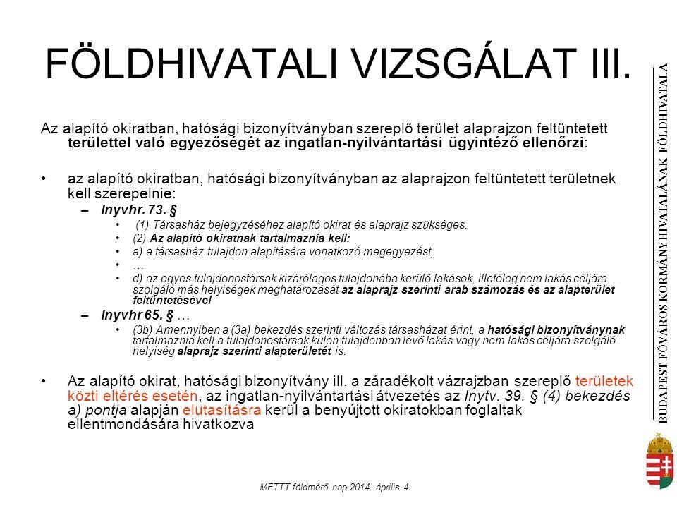 BUDAPEST FŐVÁROS KORMÁNYHIVATALÁNAK FÖLDHIVATAL A MFTTT földmérő nap 2014. április 4. FÖLDHIVATALI VIZSGÁLAT III. Az alapító okiratban, hatósági bizon