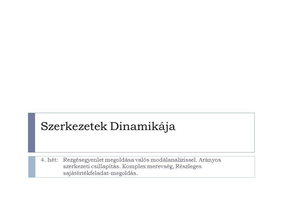 Szerkezetek Dinamikája 4. hét:Rezgésegyenlet megoldása valós modálanalízissel. Arányos szerkezeti csillapítás. Komplex merevség, Részleges sajátértékf