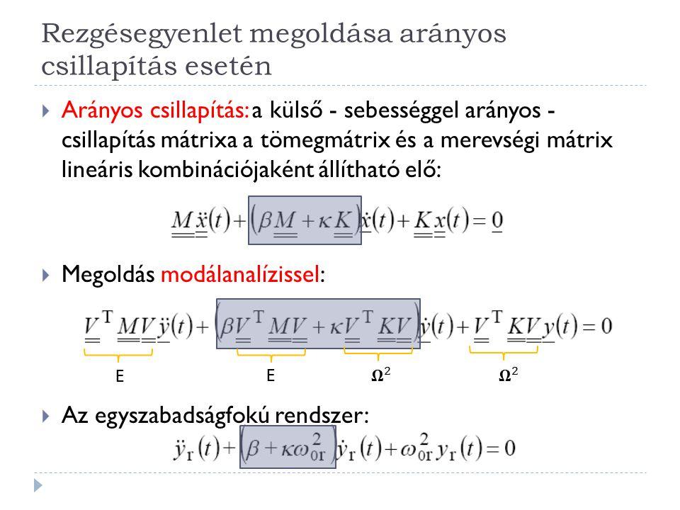 Rezgésegyenlet megoldása arányos csillapítás esetén  Arányos csillapítás: a külső - sebességgel arányos - csillapítás mátrixa a tömegmátrix és a mere