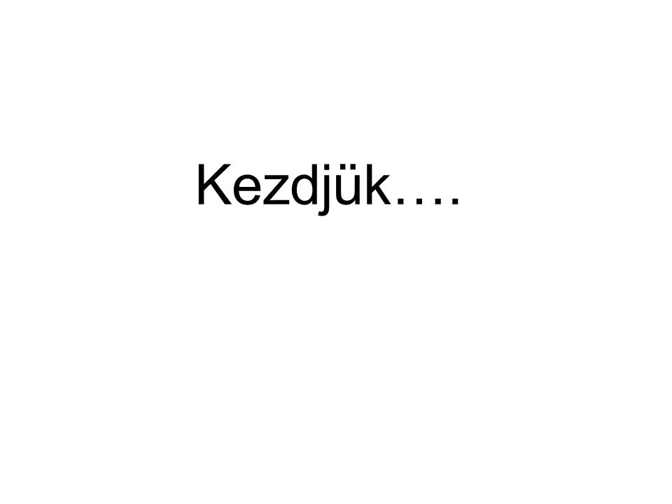 Kezdjük….