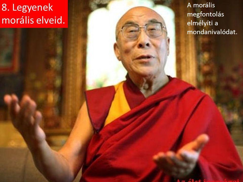 8. Legyenek morális elveid. A morális megfontolás elmélyíti a mondanivalódat.