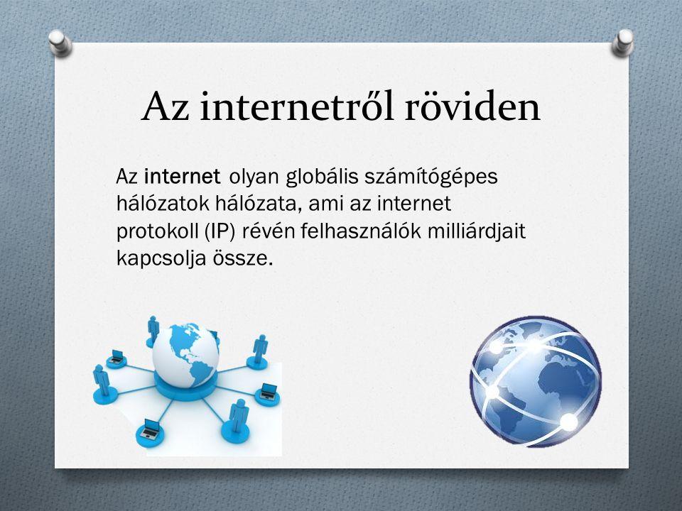 Az internetről röviden Az internet olyan globális számítógépes hálózatok hálózata, ami az internet protokoll (IP) révén felhasználók milliárdjait kapc