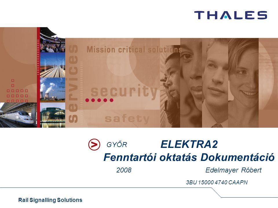 Rail Signalling Solutions GYŐR ELEKTRA2 Fenntartói oktatás Dokumentáció 2008 Edelmayer Róbert 3BU 15000 4740 CAAPN