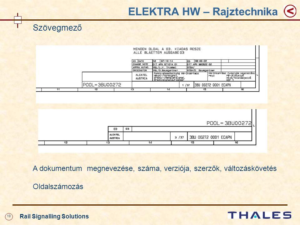 19 Rail Signalling Solutions ELEKTRA HW – Rajztechnika A dokumentum megnevezése, száma, verziója, szerzők, változáskövetés Oldalszámozás Szövegmező