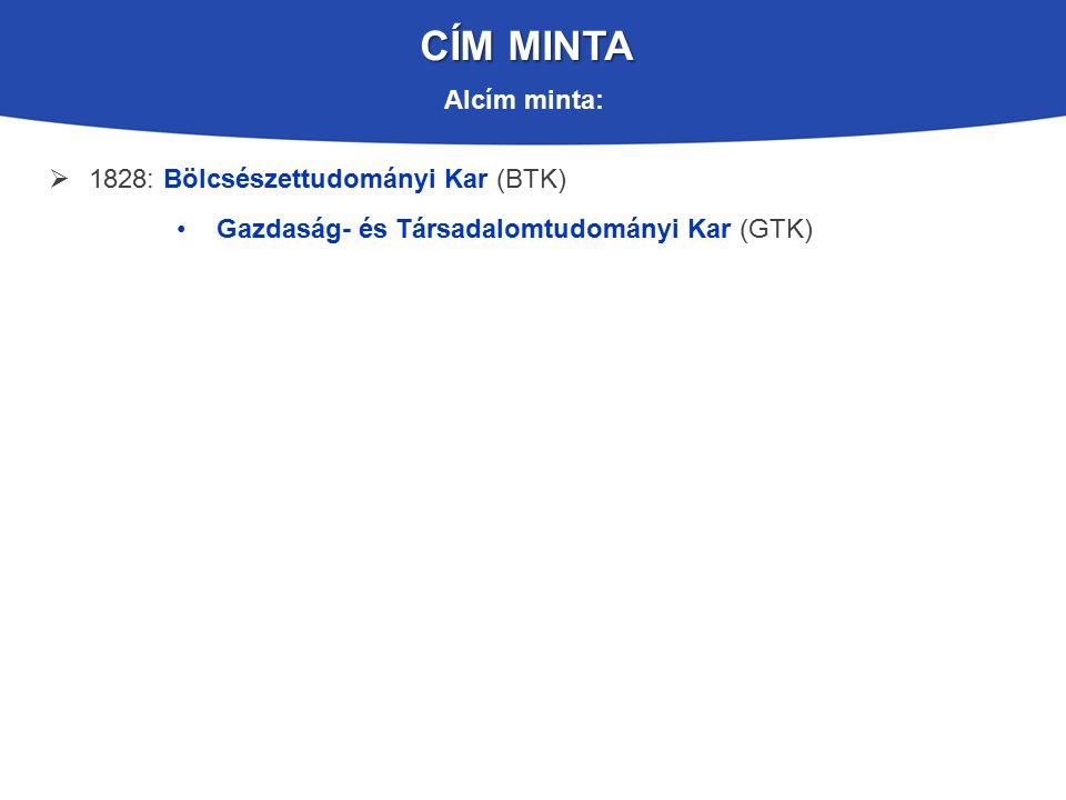 CÍM MINTA  1828: Bölcsészettudományi Kar (BTK) Gazdaság- és Társadalomtudományi Kar (GTK) Alcím minta: