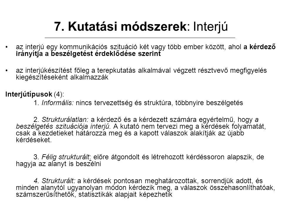7. Kutatási módszerek: Interjú az interjú egy kommunikációs szituáció két vagy több ember között, ahol a kérdező irányítja a beszélgetést érdeklődése