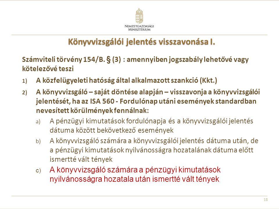 18 Könyvvizsgálói jelentés visszavonása I. Számviteli törvény 154/B. § (3) : amennyiben jogszabály lehetővé vagy kötelezővé teszi 1) A közfelügyeleti